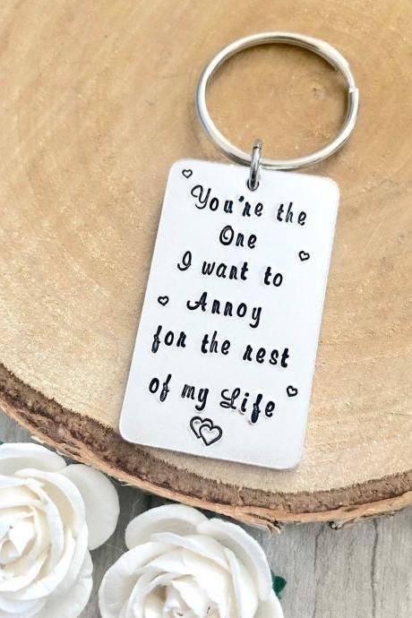 Your the one i want to annoy for the rest of my life, hand stamped keyring, gift for the groom, from the bride, wedding day gift,