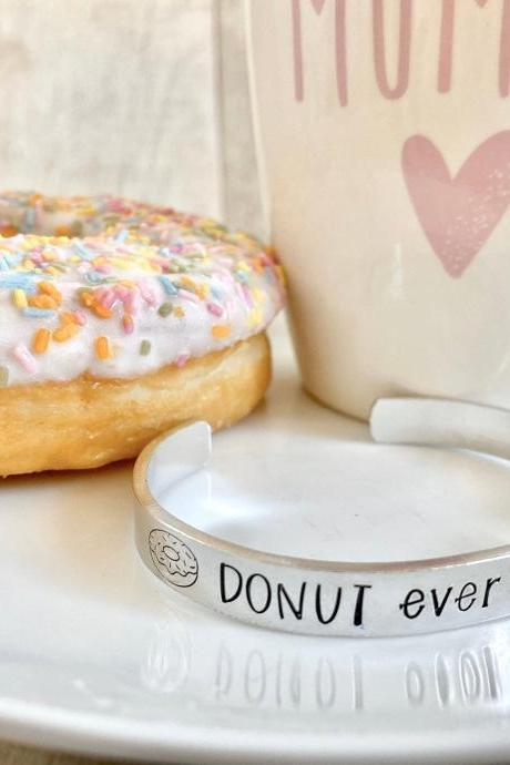 Donut Cuff Bracelet, Motivational Gift, Motivation Quotes, Unique Hand Stamped Jewellery, Foodie, For Her, Funny, Stocking Filler